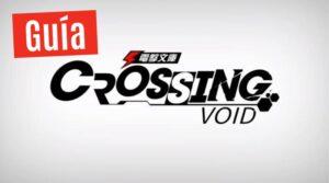 Guía de Crossing Void: Consejos, trucos y estrategias